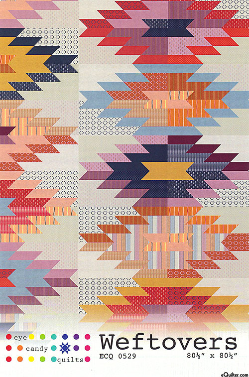 Weftovers - Quilt Patter by Eye Candy Quilts
