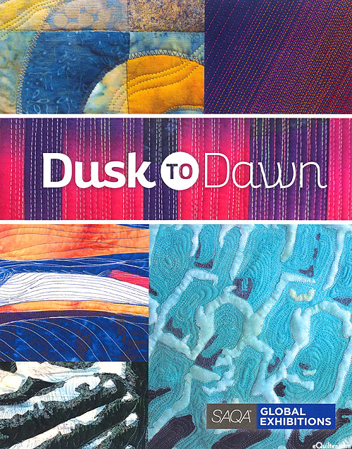 Dusk to Dawn - SAQA Global Exhibition Catalog