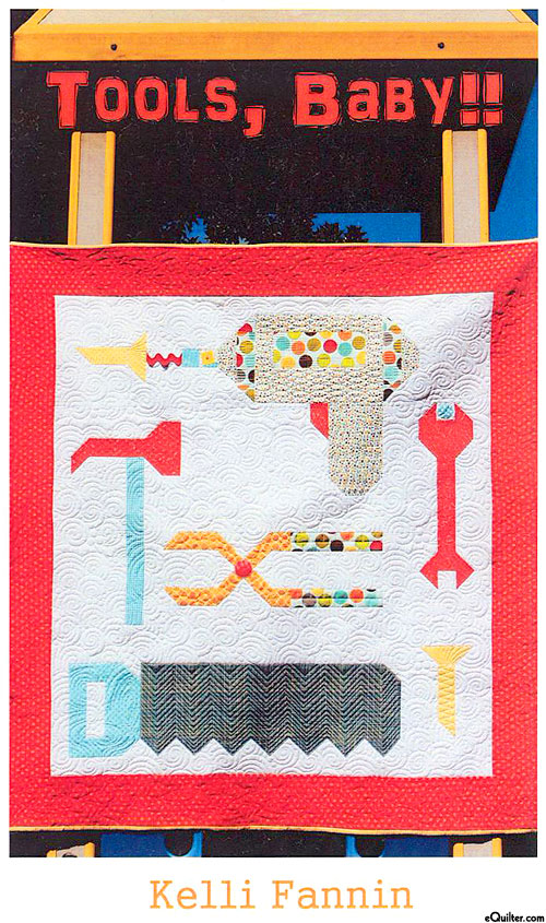 Tools, Baby!! - Quilt Pattern by Kelli Fannin